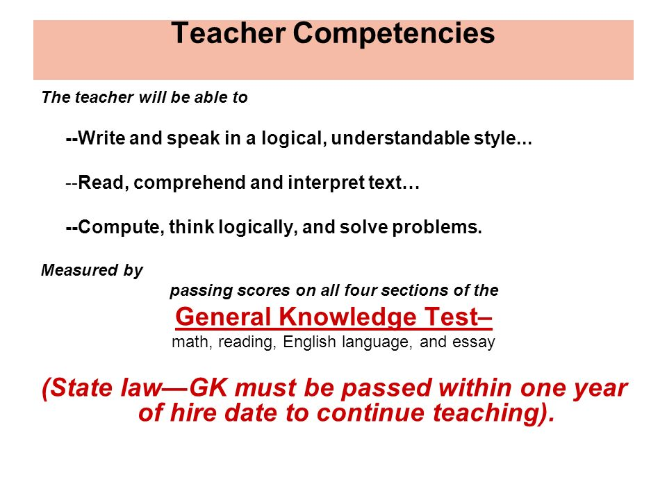 Teacher Competencies The teacher will be able to --Write and speak in a logical, understandable style...