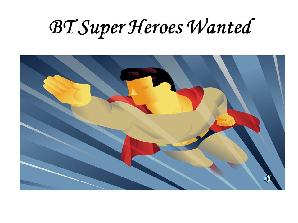BT Super Heroes Wanted