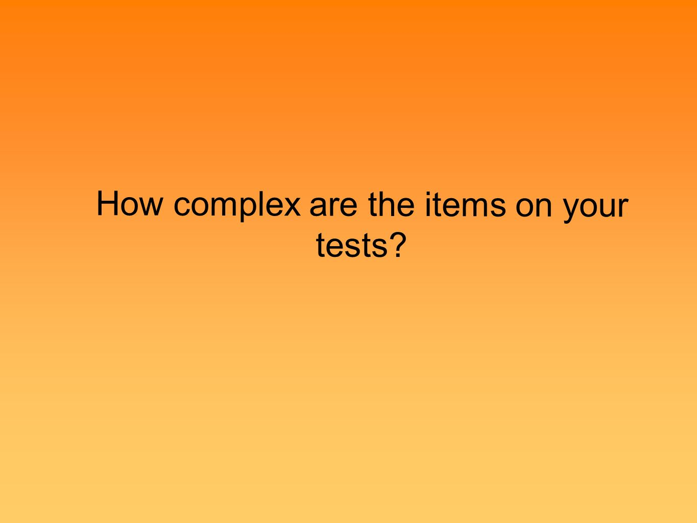 How complex are the items on your tests Low DOK