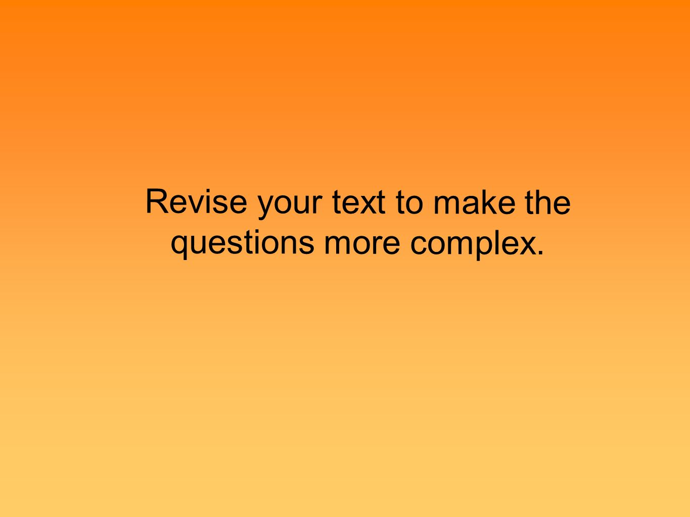 Revise your text to make the questions more complex. Low DOK