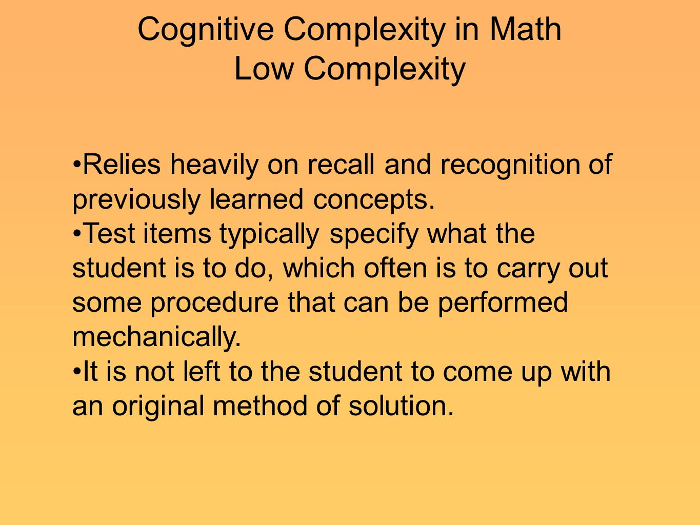 Cognitive Complexity in Math Low Complexity Relies heavily on recall and recognition of previously learned concepts.