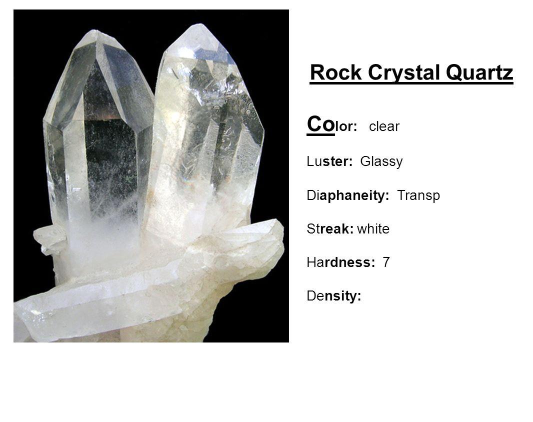 Smoky Quartz Co lor: brown, gray Luster: Glassy Diaphaneity: Transp Streak: white Hardness: 7 Density:
