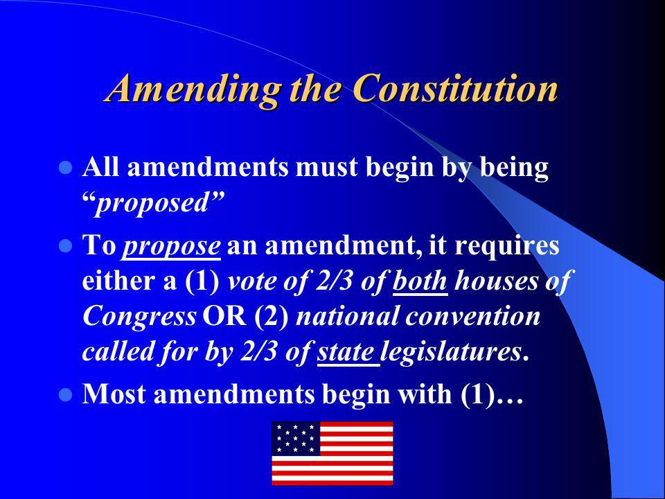 Amending the Constitution All amendments must begin by beingproposed To propose an amendment, it requires either a (1) vote of 2/3 of both houses of C