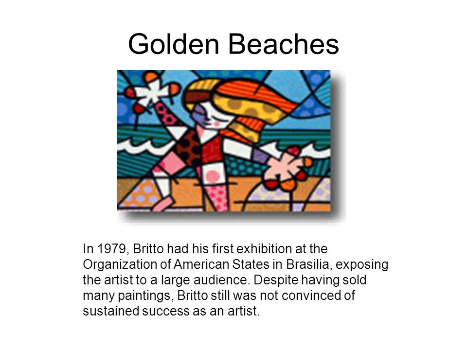 Golden Beaches In 1979, Britto had his first exhibition at the Organization of American States in Brasilia, exposing the artist to a large audience. D