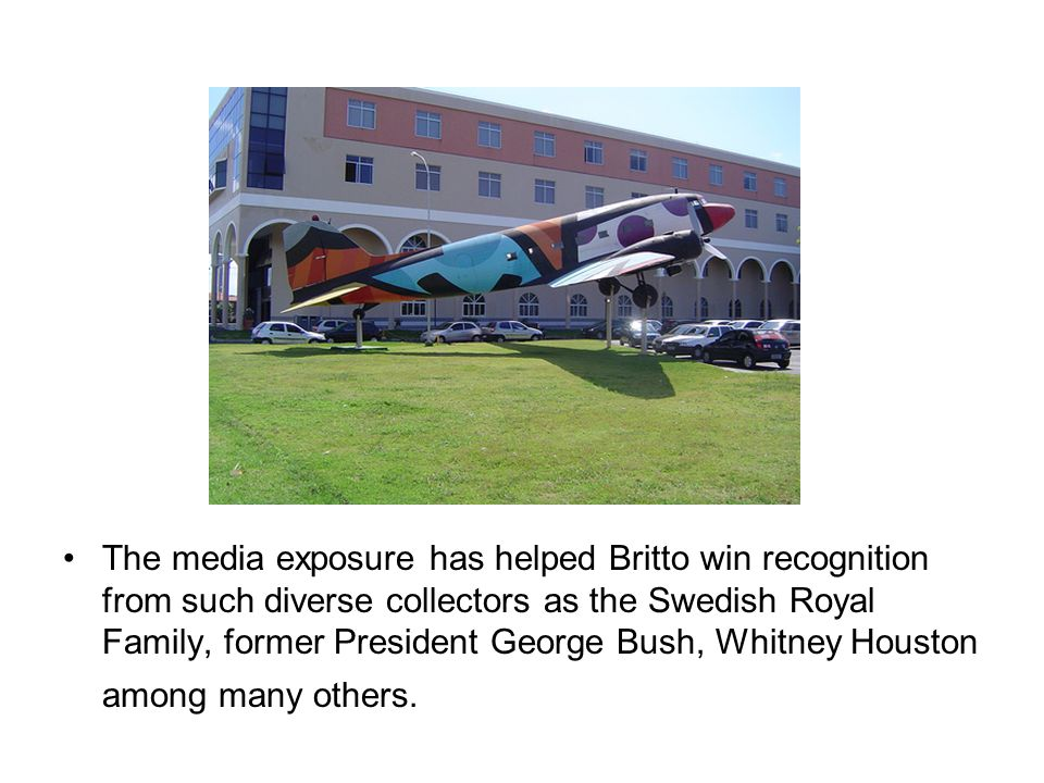 The media exposure has helped Britto win recognition from such diverse collectors as the Swedish Royal Family, former President George Bush, Whitney H