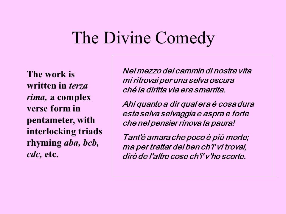The Divine Comedy The work is written in terza rima, a complex verse form in pentameter, with interlocking triads rhyming aba, bcb, cdc, etc. Nel mezz