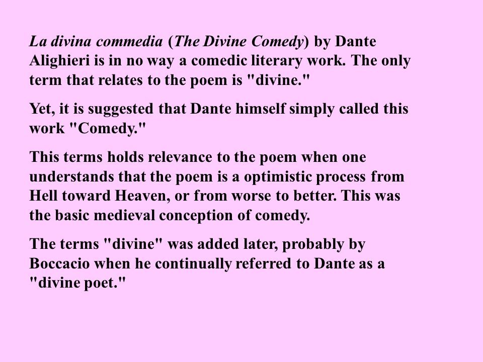 La divina commedia (The Divine Comedy) by Dante Alighieri is in no way a comedic literary work. The only term that relates to the poem is