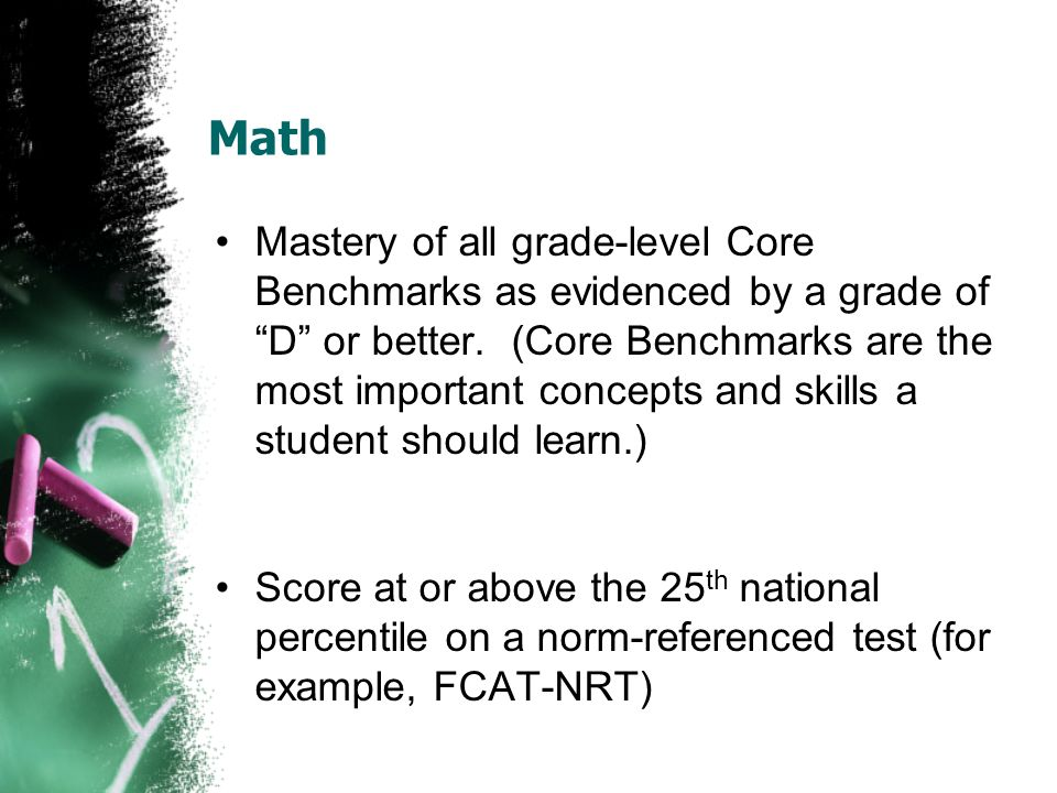 Math Mastery of all grade-level Core Benchmarks as evidenced by a grade of D or better.