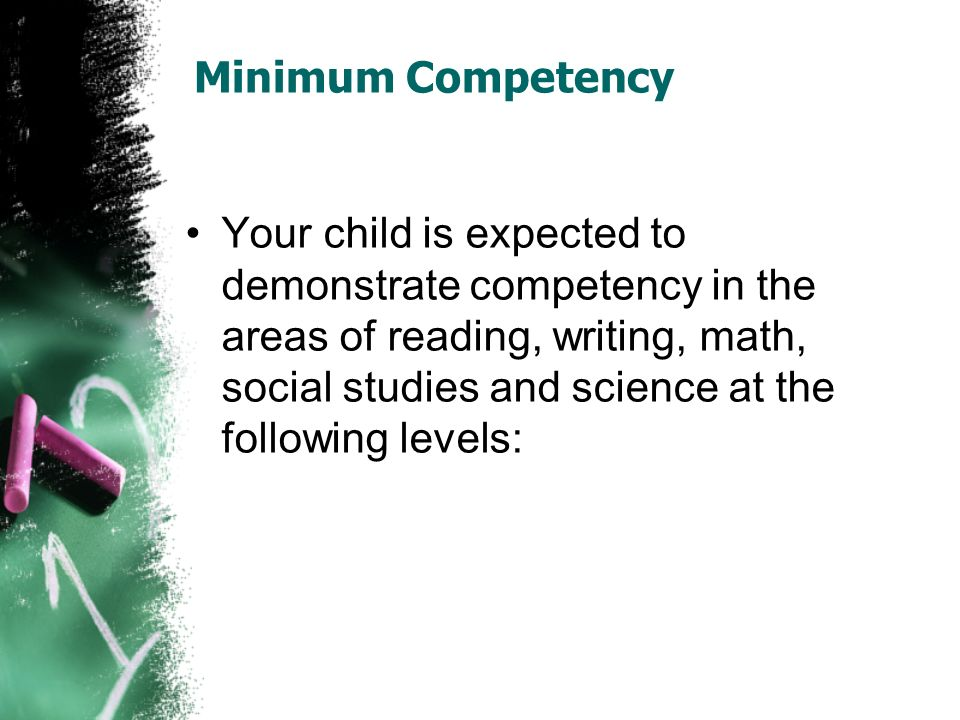 Minimum Competency Your child is expected to demonstrate competency in the areas of reading, writing, math, social studies and science at the following levels: