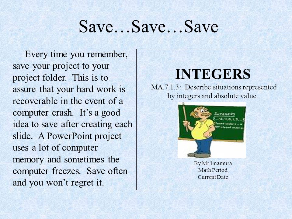 Save…Save…Save Every time you remember, save your project to your project folder.
