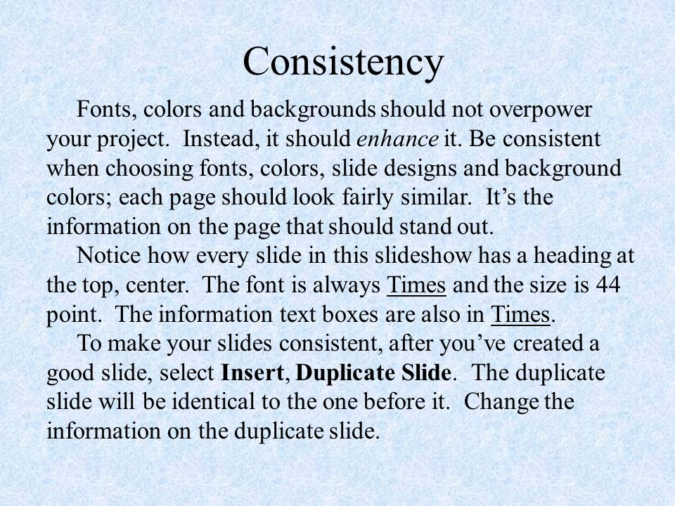 Consistency Fonts, colors and backgrounds should not overpower your project.