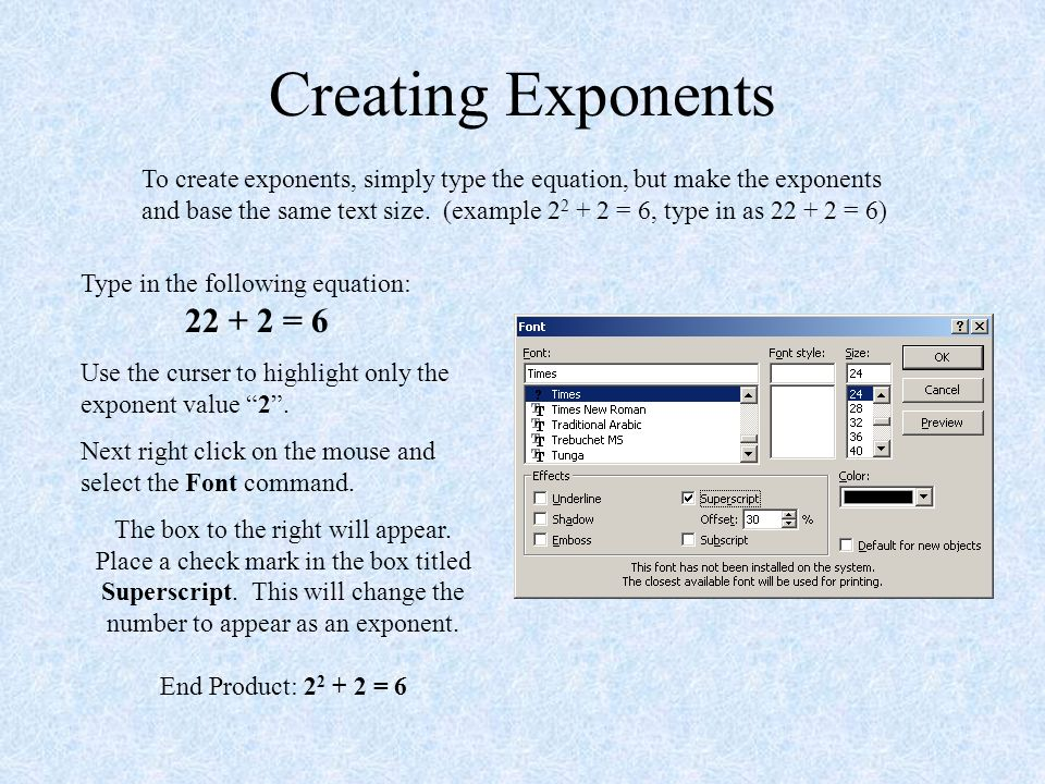Creating Exponents To create exponents, simply type the equation, but make the exponents and base the same text size.