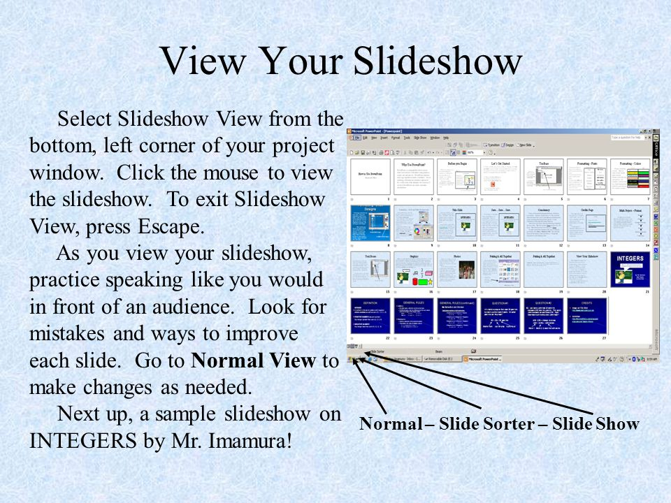 View Your Slideshow Select Slideshow View from the bottom, left corner of your project window.