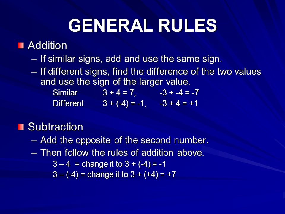GENERAL RULES Addition –If similar signs, add and use the same sign.