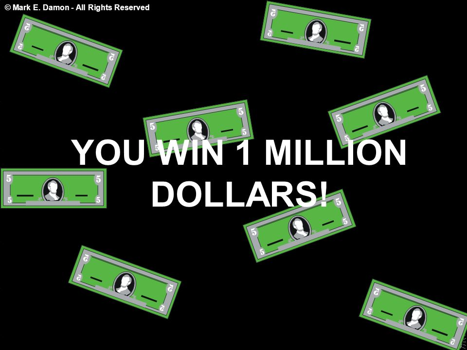 © Mark E. Damon - All Rights Reserved YOU WIN 1 MILLION DOLLARS!