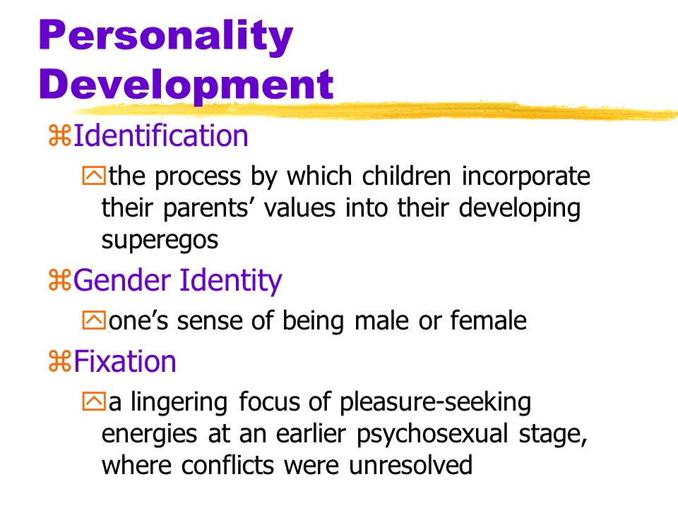 Personality Development zIdentification ythe process by which children incorporate their parents values into their developing superegos zGender Identi