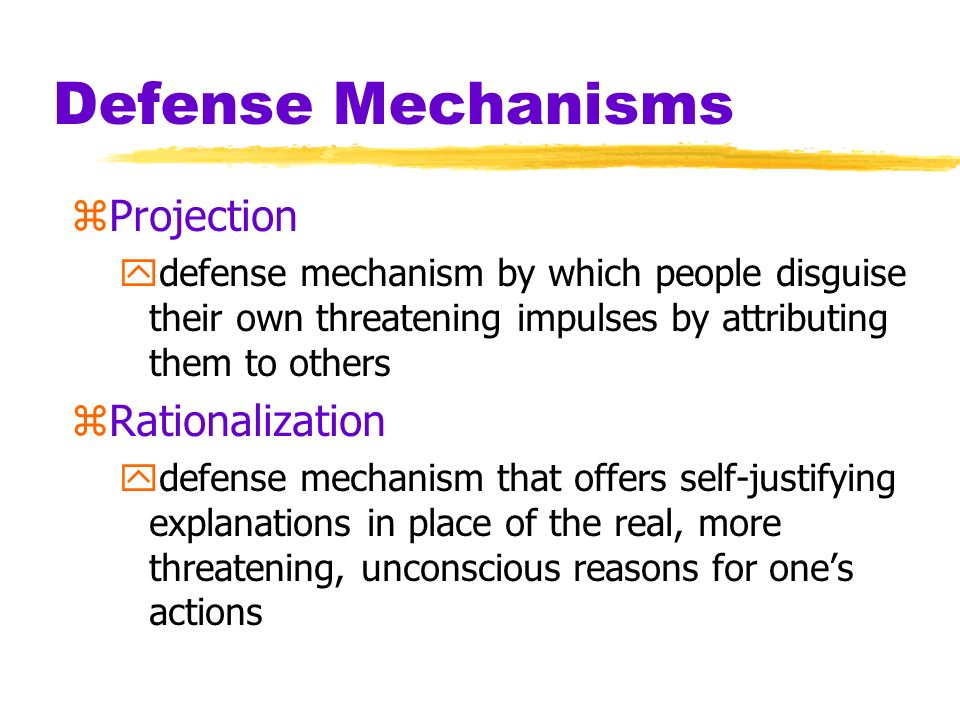 Defense Mechanisms zProjection ydefense mechanism by which people disguise their own threatening impulses by attributing them to others zRationalizati
