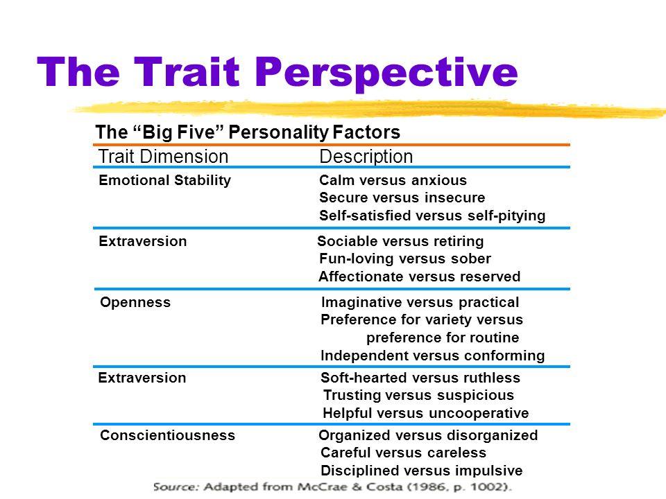 The Trait Perspective The Big Five Personality Factors Trait Dimension Description Emotional Stability Calm versus anxious Secure versus insecure Self