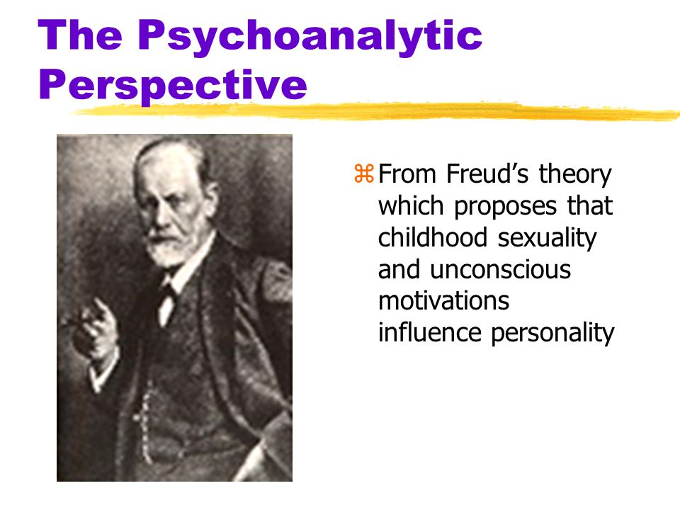 The Psychoanalytic Perspective zPsychoanalysis ytechnique of treating psychological disorders by seeking to expose and interpret unconscious tensions yFreuds psychoanalytic theory of personality sought to explain what he observed during psychoanalysis