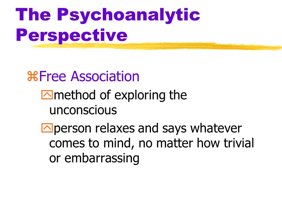 The Psychoanalytic Perspective zUnconscious yFreud-a reservoir of mostly unacceptable thoughts, wishes, feelings and memories yContemporary-information processing of which we are unaware zPreconscious yinformation that is not conscious, but is retrievable into conscious awareness
