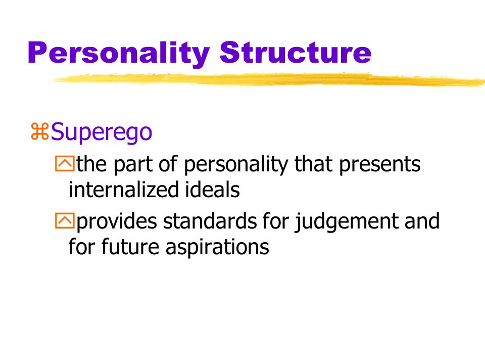 Personality Structure zEgo ythe largely conscious, executive part of personality ymediates among the demands of the id, superego and ego yoperates on the reality principle, satisfying the ids desires in ways that will realistically bring pleasure rather than pain