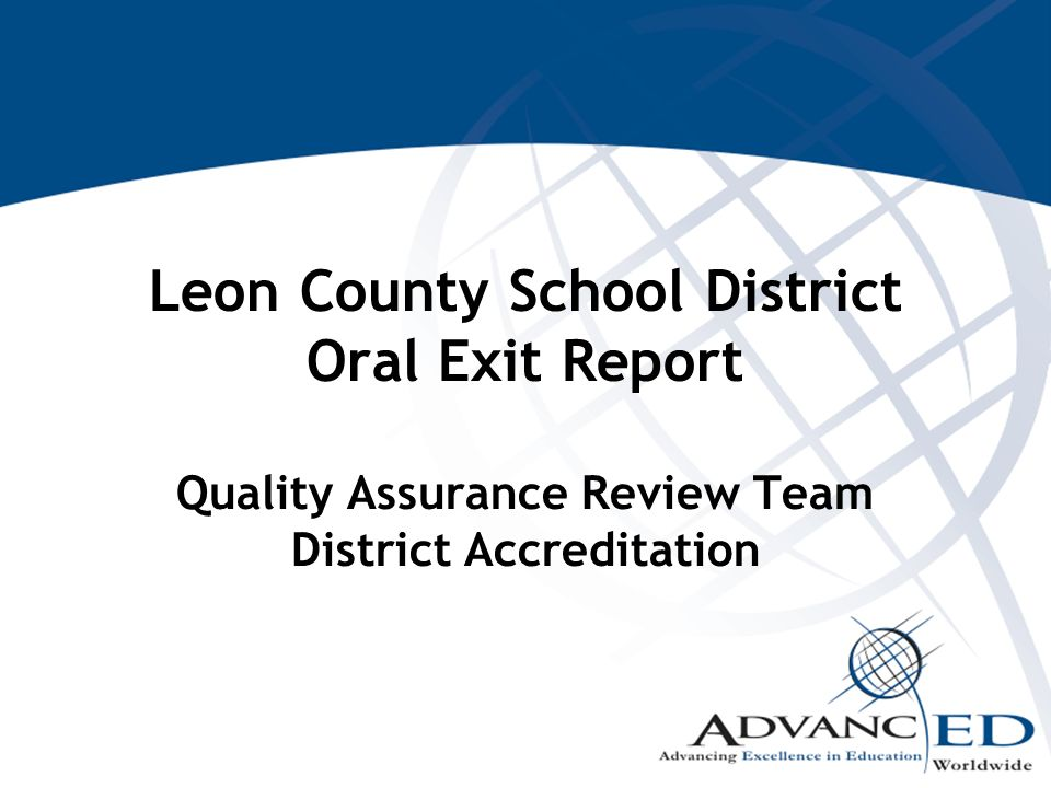 Leon County School District Oral Exit Report Quality Assurance Review Team District Accreditation
