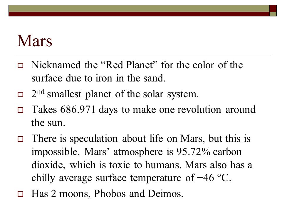Mars Nicknamed the Red Planet for the color of the surface due to iron in the sand.