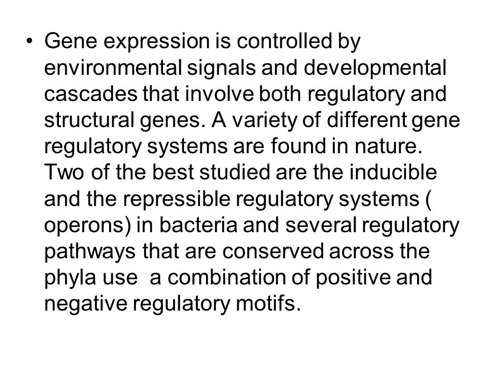 Gene expression is controlled by environmental signals and developmental cascades that involve both regulatory and structural genes. A variety of diff