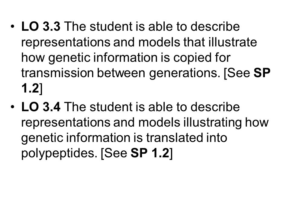 LO 3.3 The student is able to describe representations and models that illustrate how genetic information is copied for transmission between generatio
