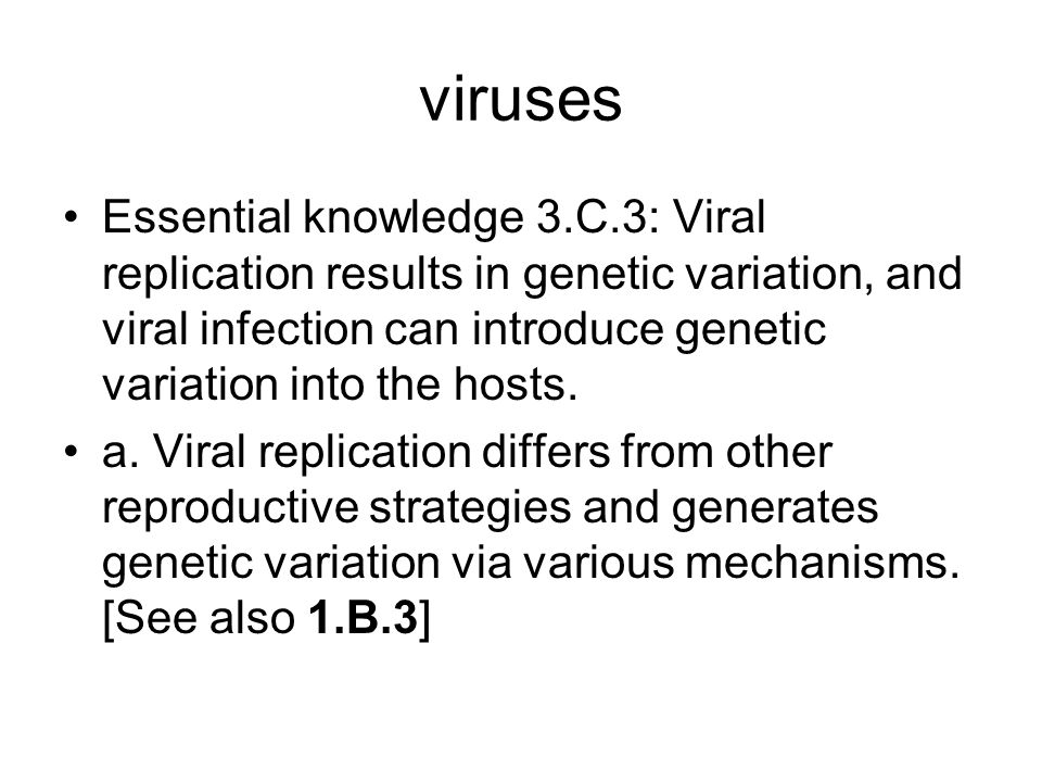 viruses Essential knowledge 3.C.3: Viral replication results in genetic variation, and viral infection can introduce genetic variation into the hosts.