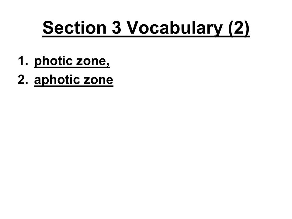Section 3 vocabulary 2 1 photic zone 2 aphotic zone