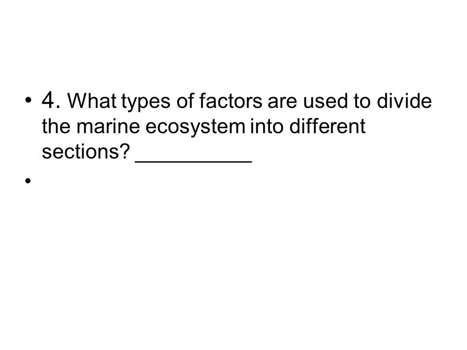 4. What types of factors are used to divide the marine ecosystem into different sections? __________