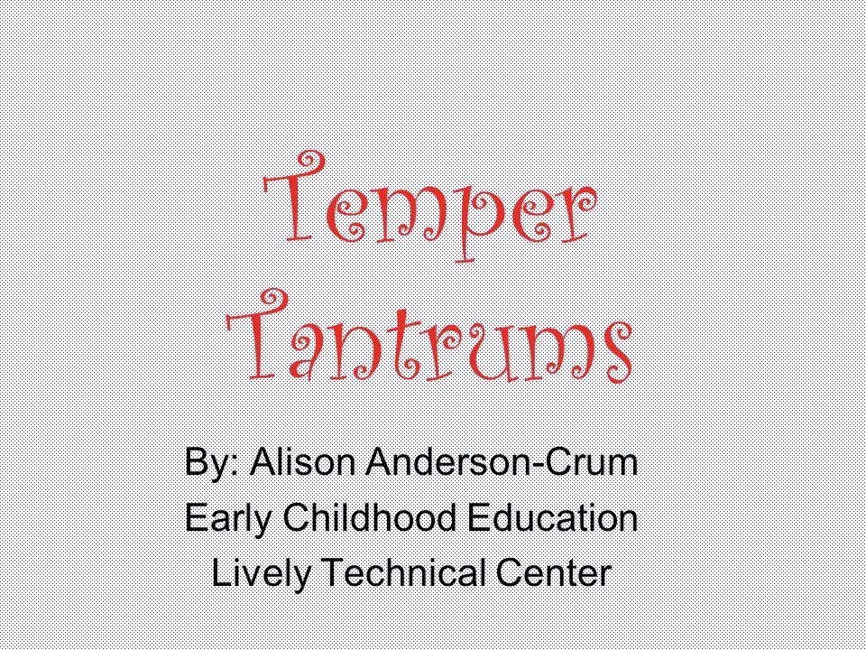 IGNORE - Older children will sometimes throw tantrums to get attention.