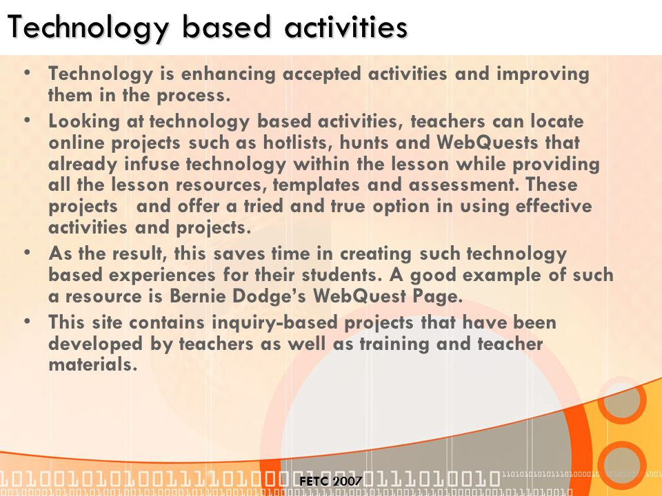 FETC 2007 Technology based activities Technology is enhancing accepted activities and improving them in the process.