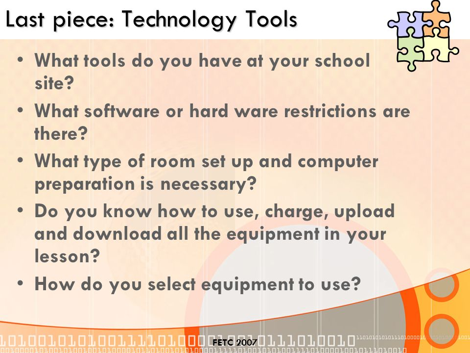 FETC 2007 Last piece: Technology Tools What tools do you have at your school site.
