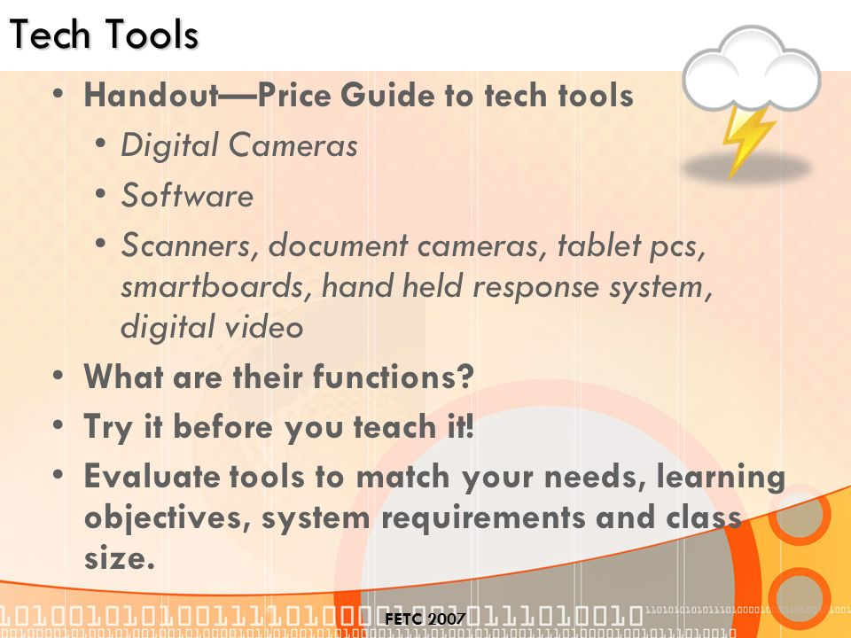 FETC 2007 Tech Tools HandoutPrice Guide to tech tools Digital Cameras Software Scanners, document cameras, tablet pcs, smartboards, hand held response system, digital video What are their functions.