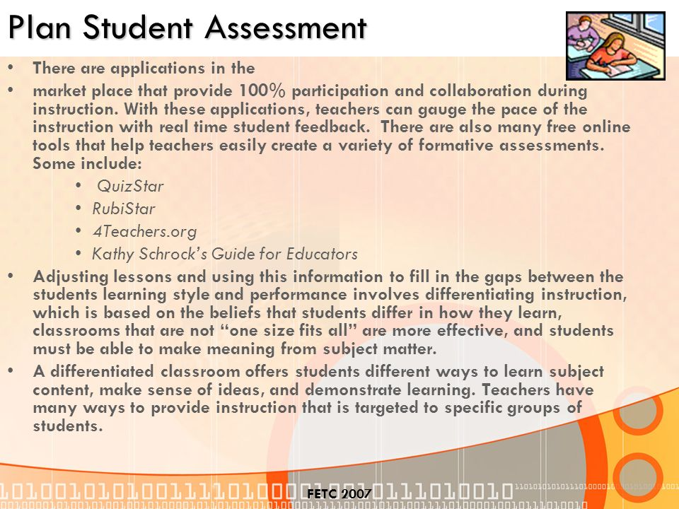 FETC 2007 Plan Student Assessment There are applications in the market place that provide 100% participation and collaboration during instruction.