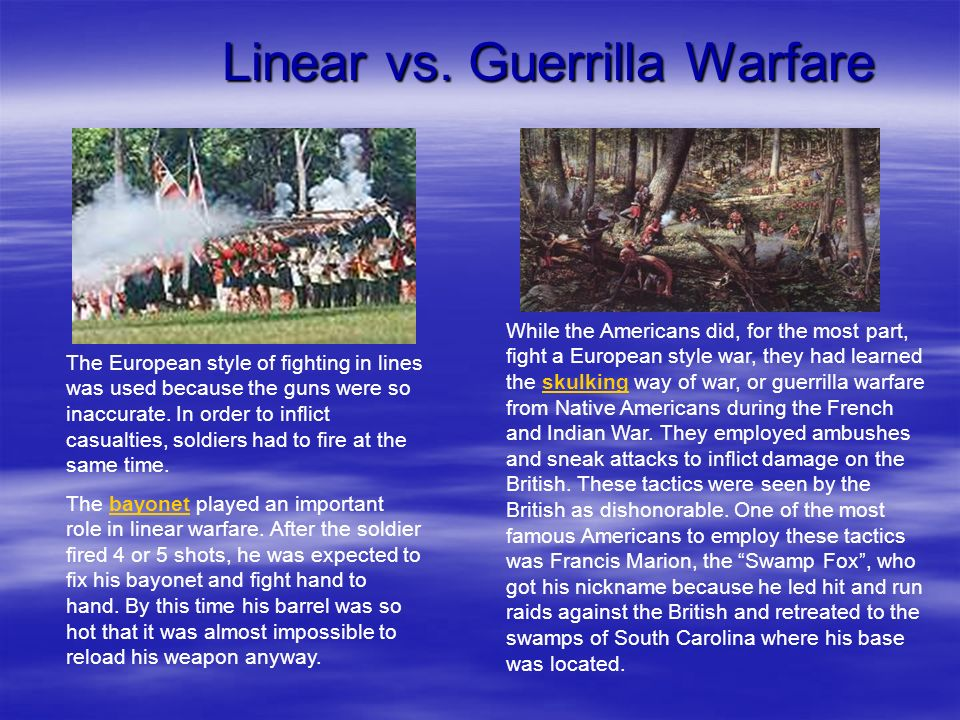 Linear vs. Guerrilla Warfare The European style of fighting in lines was used because the guns were so inaccurate. In order to inflict casualties, sol
