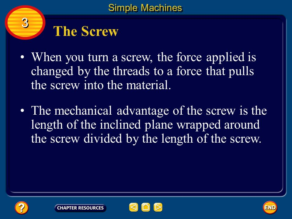 The Screw A screw is an inclined plane wrapped around a cylinder or post. Simple Machines The inclined plane on a screw forms the screw threads. Just