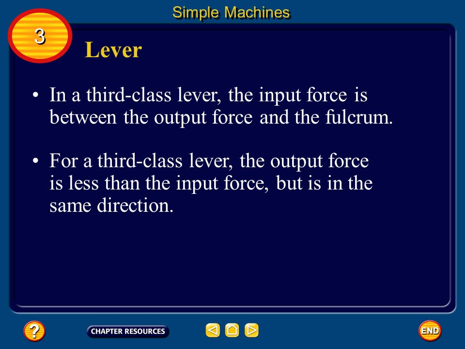 Lever In a second-class lever, the output force is between the input force and the fulcrum. Simple Machines Second-class levers always multiply the in