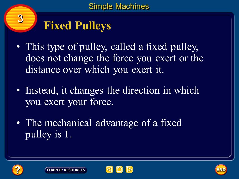 Fixed Pulleys Some pulleys are attached to a structure above your head. Simple Machines When you pull down on the rope, you pull something up. 3 3