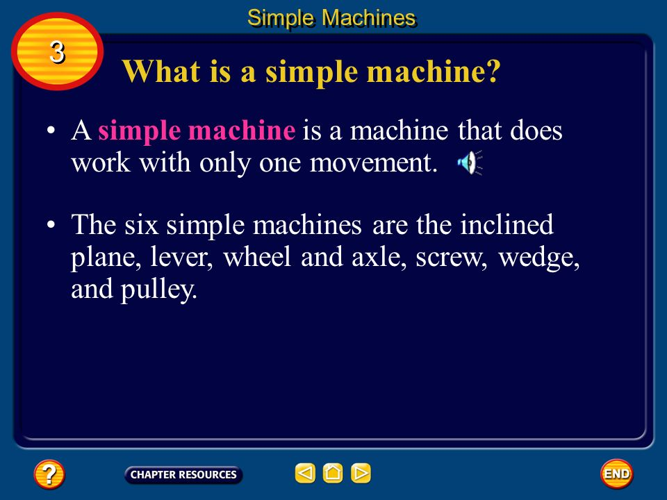 Chapter: Work and Simple Machines Table of Contents Section 3: Simple MachinesSimple Machines Section 1: Work and Power Section 2: Using MachinesUsing