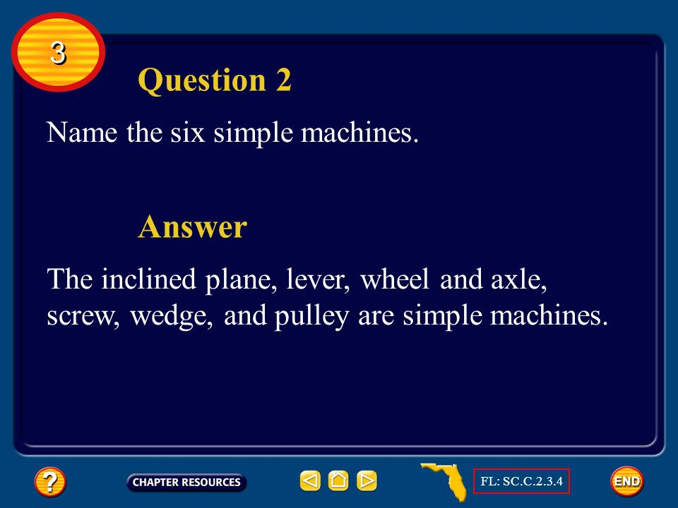 3 3 Section Check Question 1 A machine that does work with only one movement is known as a _______. Answer Simple machines do work with only one movem