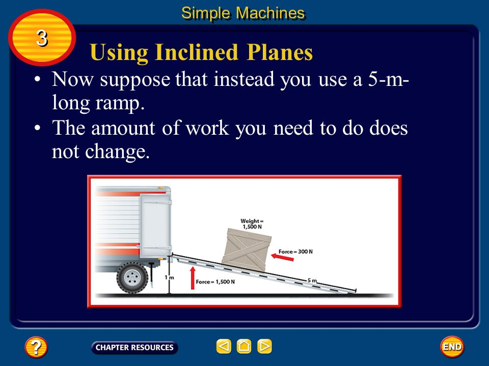 Using Inclined Planes Now suppose that instead you use a 5-m- long ramp.