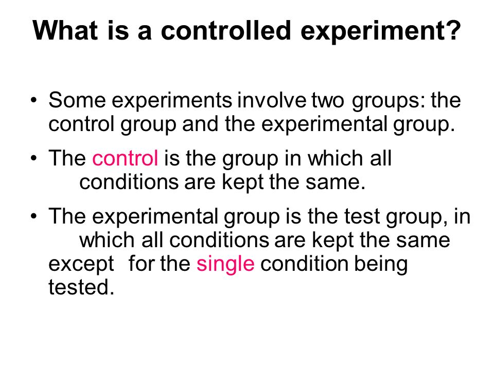 What is a controlled experiment? Some experiments involve two groups: the control group and the experimental group. The control is the group in which