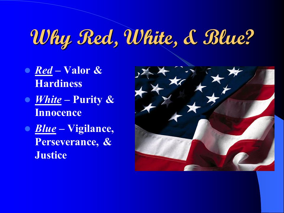 Why Red, White, & Blue.