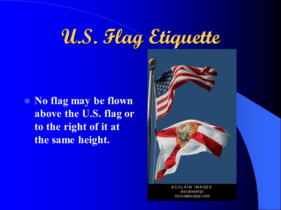 U.S. Flag Etiquette No flag may be flown above the U.S.