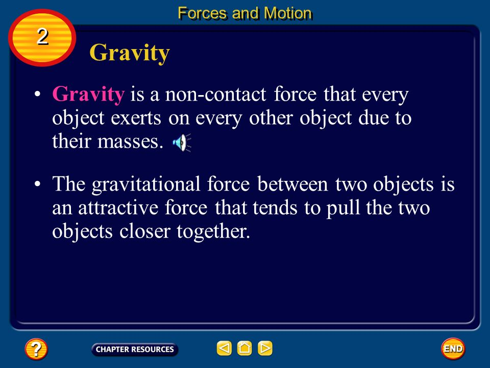 Forces and Motion 2 2 Contact and Non-contact Forces A force is exerted when one object pushes or pulls on another. A force that is exerted only when