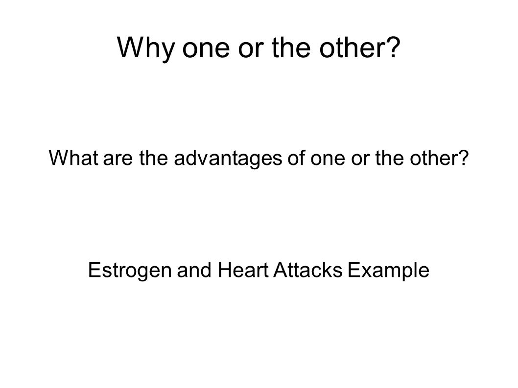 Why one or the other. What are the advantages of one or the other.