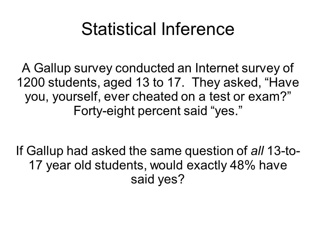 Statistical Inference A Gallup survey conducted an Internet survey of 1200 students, aged 13 to 17.